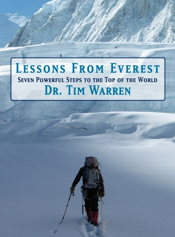 Lessons from Everest - Seven Powerful Steps to the Top of the World ebook by Dr. Tim Warren