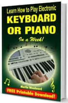 Learn How to Play Electronic Keyboard or Piano in a Week! ebook by Martin Woodward