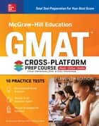 McGraw-Hill Education GMAT Cross-Platform Prep Course, Eleventh Edition ebook by Sandra Luna McCune, Shannon Reed