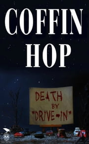 Coffin Hop: Death By Drive-In ebook by Coffin Hop Press, Jessica McHugh, Red Tash,...