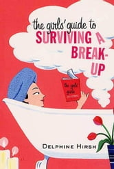 The Girls' Guide to Surviving a Break-Up ebook by Delphine Hirsh