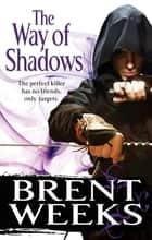 The Way Of Shadows - Book 1 of the Night Angel ebook by Brent Weeks