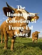 The Humongous Collection of Funny Fat Jokes ebook by Melony Osterhoudt