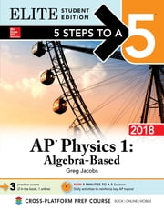 5 Steps to a 5: AP Physics 1: Algebra-Based 2018, Elite Student Edition ebook by Greg Jacobs