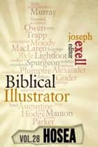 The Biblical Ilustrator - Vol. 28 - Pastoral Commentary on Hosea ebook by Joseph Exell, Charles Spurgeon, John Calvin,...