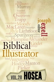 The Biblical Ilustrator - Vol. 28 - Pastoral Commentary on Hosea ebook by Joseph Exell,Charles Spurgeon,John Calvin,Alexander Maclaren