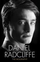 Daniel Radcliffe - The Biography eBook by Sue Blackhall