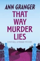 That Way Murder Lies (Mitchell & Markby 15) - A cosy Cotswolds crime novel of old friends, old mysteries and new murders ebook by Ann Granger