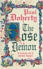 The Rose Demon - A terrifying tale of medieval England ebook by Paul Doherty