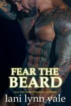Fear the Beard eBook by Lani Lynn Vale