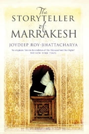 Storyteller of Marrakesh, The ebook by Roy-Bhattacharya, Joydeep