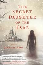 The Secret Daughter of the Tsar ebook by Jennifer Laam
