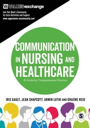 Communication in Nursing and Healthcare - A Guide for Compassionate Practice ebook by Iris Gault,Jean Shapcott,Armin Luthi,Graeme Reid