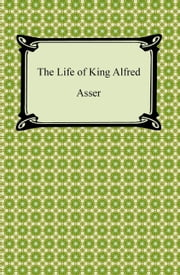 The Life of King Alfred ebook by Asser