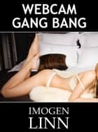Webcam Gangbang ebook by Imogen Linn