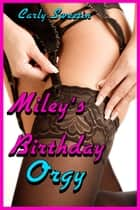 Miley's Birthday Orgy ebook by Carly Sweetin