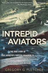 Intrepid Aviators - The American Flyers Who Sank Japan's Greatest Battleship ebook by Gregory G. Fletcher
