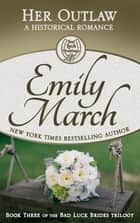 Her Outlaw - Bad Luck Brides Trilogy, Book 3 ebook by Emily March
