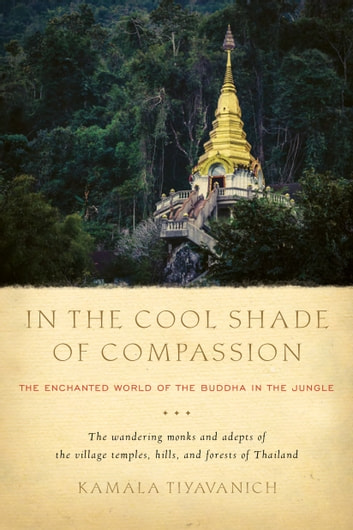 In the Cool Shade of Compassion - The Enchanted World of the Buddha in the Jungle ebook by Kamala Tiyavanich