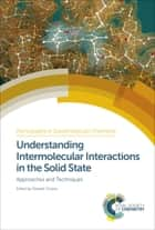 Understanding Intermolecular Interactions in the Solid State - Approaches and Techniques ebook by Deepak Chopra