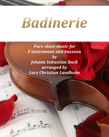 Badinerie Pure sheet music for F instrument and bassoon by Johann Sebastian Bach. Duet arranged by Lars Christian Lundholm ebook by Pure Sheet Music