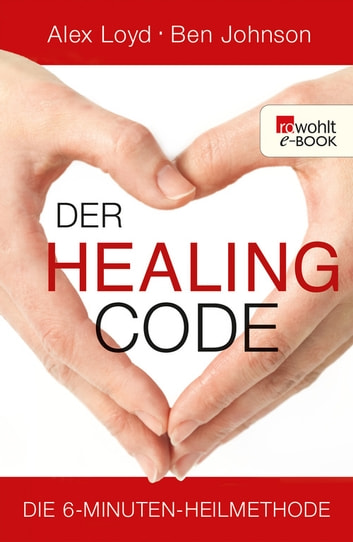 Der Healing Code - Die 6-Minuten-Heilmethode eBook by Alex Loyd,Ben Johnson