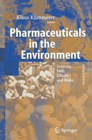 Pharmaceuticals in the Environment - Sources, Fate, Effects and Risks ebook by
