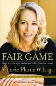 Fair Game - My Life as a Spy, My Betrayal by the White House eBook by Valerie Plame Wilson