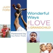 Wonderful Ways to Love a Grandchild ebook by Sue Patton Thoele, Judy Ford