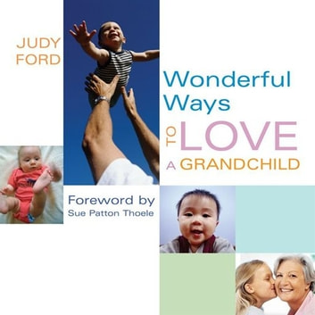 Wonderful Ways to Love a Grandchild ebook by Judy Ford