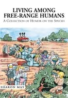 Living among Free-Range Humans ebook by Sharon May