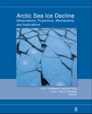 Arctic Sea Ice Decline - Observations, Projections, Mechanisms, and Implications ebook by Eric T. DeWeaver,Cecilia M. Bitz,L.-Bruno Tremblay