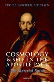 Cosmology and Self in the Apostle Paul: The Material Spirit ebook by Troels Engberg-Pedersen