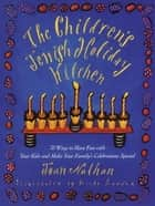 The Children's Jewish Holiday Kitchen - 70 Fun Recipes for You and Your Kids, from the Author of Jewish Cooking in America ebook by Joan Nathan