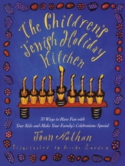The Children's Jewish Holiday Kitchen - 70 Ways to Have Fun with Your Kids and Make Your Family's Celebrations Special ebook by Joan Nathan