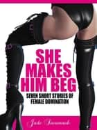 She Makes Him Beg ebook by Jade Savannah