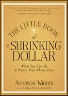 The Little Book of the Shrinking Dollar - What You Can Do to Protect Your Money Now ebook by Addison Wiggin
