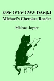Michael's Cherokee Reader: ᎹᎦᎵ ᎤᏤᎵ ᏣᎳᎩ ᎠᎪᎵᏰᏗ ebook by Michael Joyner