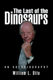 The Last of the Dinosaurs - An Autobiography ebook by William L. Otto