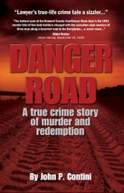 Danger Road: A True Crime Story of Murder and Redemption ebook by John P. Contini