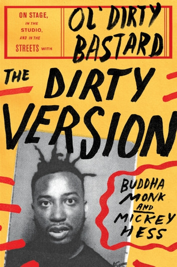 The Dirty Version - On Stage, in the Studio, and in the Streets with Ol' Dirty Bastard ebook by Buddha Monk,Mickey Hess