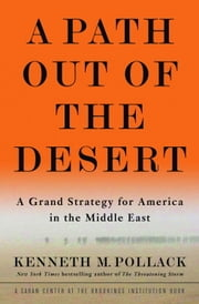 A Path Out of the Desert - A Grand Strategy for America in the Middle East ebook by Kenneth Pollack