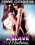 A Slave to His Mistress : Cuckqueans 5 ebook by Connie Cuckquean