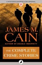 The Complete Crime Stories eBook by James M. Cain