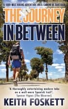 The Journey in Between - A 1000-mile hiking adventure on El Camino de Santiago ebook by Keith Foskett