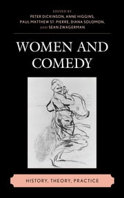 Women and Comedy - History, Theory, Practice ebook by Peter Dickinson,Anne Higgins,Paul Matthew St. Pierre,Diana Solomon,Sean Zwagerman,Regina Barreca,Jacky Bratton,Gilli Bush-Bailey,Lisa Colletta,Joanne Gilbert,Barbara Gold,Tarez Samra Graban,Shannon Hengen,Kirsty Johnston,Joanna Mansbridge,Linda A. Morris,Dolores O'Higgins,Lisa Perfetti,Kay Young