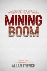 A Share Buyer's Guide To Investing In The Australian Mining Boom ebook by Allan Trench