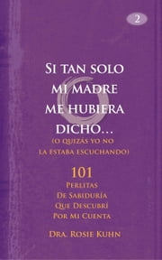 Si tan solo mi madre me hubiera dicho... ebook by Dr. Rosie Kuhn