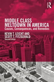 Middle Class Meltdown in America - Causes, Consequences, and Remedies ebook by Kevin T Leicht,Scott T Fitzgerald