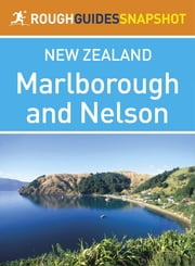 Marlborough and Nelson Rough Guides Snapshot New Zealand (includes Abel Tasman National Park and Kaikoura) ebook by Laura Harper,Tony Mudd,Catherine Le Nevez,Paul Whitfield